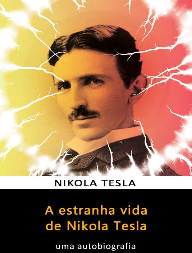 A Estranha Vida de Nikola Tesla – uma autobiografia