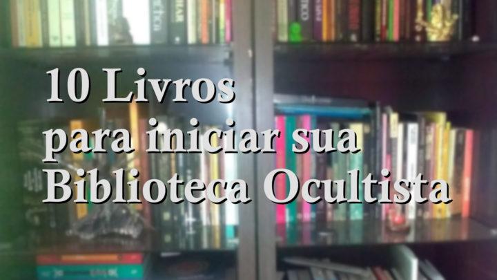 10 Livros para Iniciar sua Biblioteca Ocultista